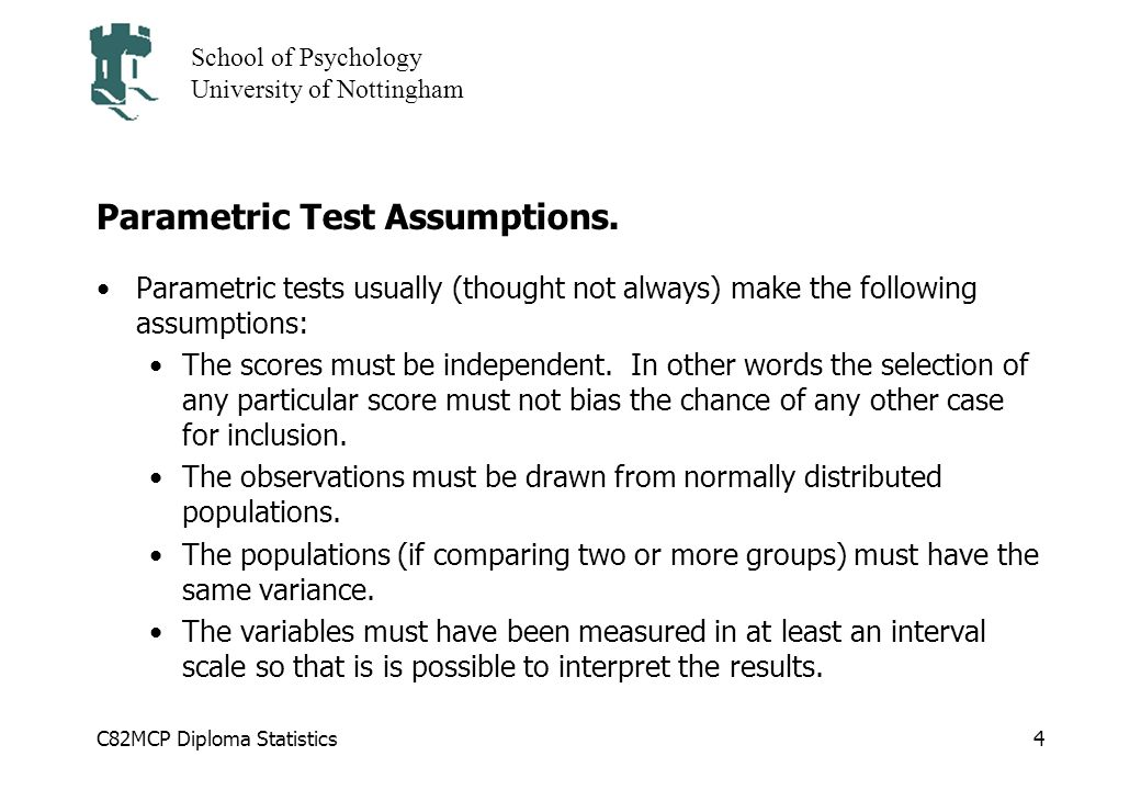 C82MCP Diploma Statistics School of Psychology University of Nottingham 4 Parametric Test Assumptions.