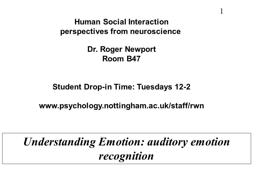 Human Social Interaction perspectives from neuroscience Dr. Roger Newport Room B47 Student Drop-in Time: Tuesdays 12-2 www.psychology.nottingham.ac.uk