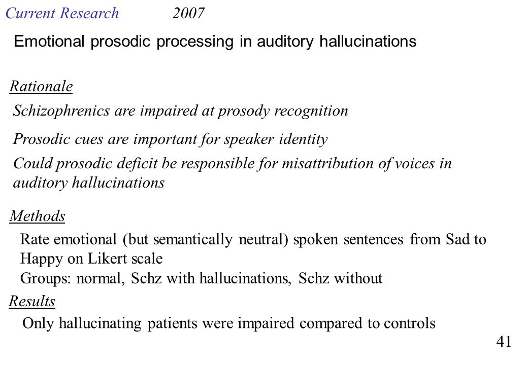 Emotional prosodic processing in auditory hallucinations Current Research2007 Schizophrenics are impaired at prosody recognition Prosodic cues are imp