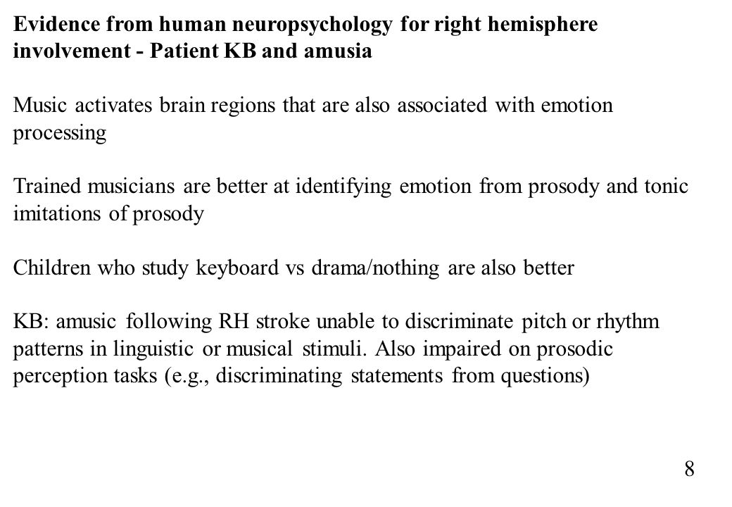 Evidence from human neuropsychology for right hemisphere involvement - Patient KB and amusia Music activates brain regions that are also associated wi