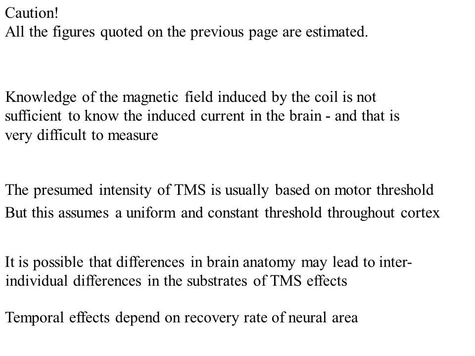 Knowledge of the magnetic field induced by the coil is not sufficient to know the induced current in the brain - and that is very difficult to measure