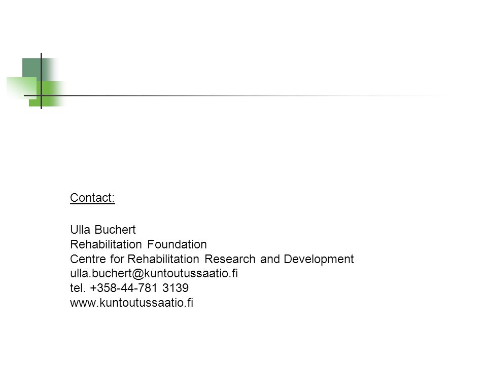 Contact: Ulla Buchert Rehabilitation Foundation Centre for Rehabilitation Research and Development ulla.buchert@kuntoutussaatio.fi tel.