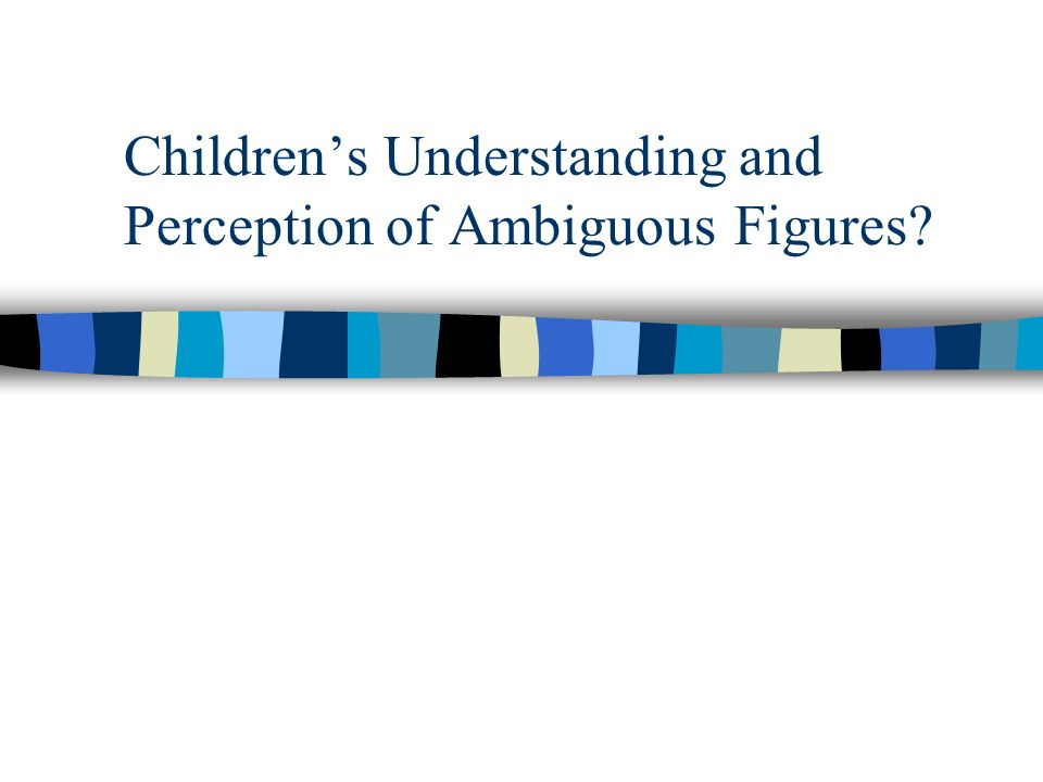 Childrens Understanding and Perception of Ambiguous Figures
