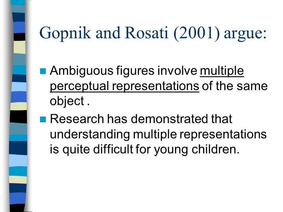 Gopnik and Rosati (2001) argue: Ambiguous figures involve multiple perceptual representations of the same object. Research has demonstrated that under
