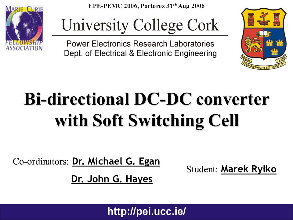 Bi-directional DC-DC converter with Soft Switching Cell Student: Marek Ryłko Co-ordinators: Dr.