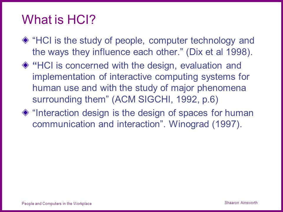 Shaaron Ainsworth People and Computers in the Workplace What is HCI.