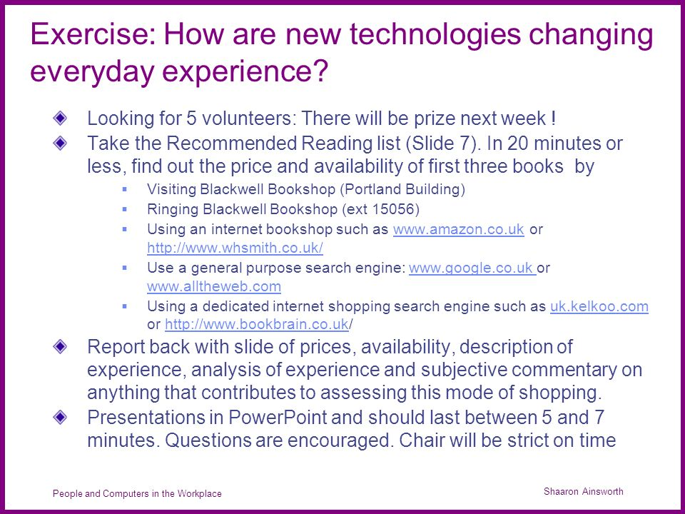 Shaaron Ainsworth People and Computers in the Workplace Exercise: How are new technologies changing everyday experience.