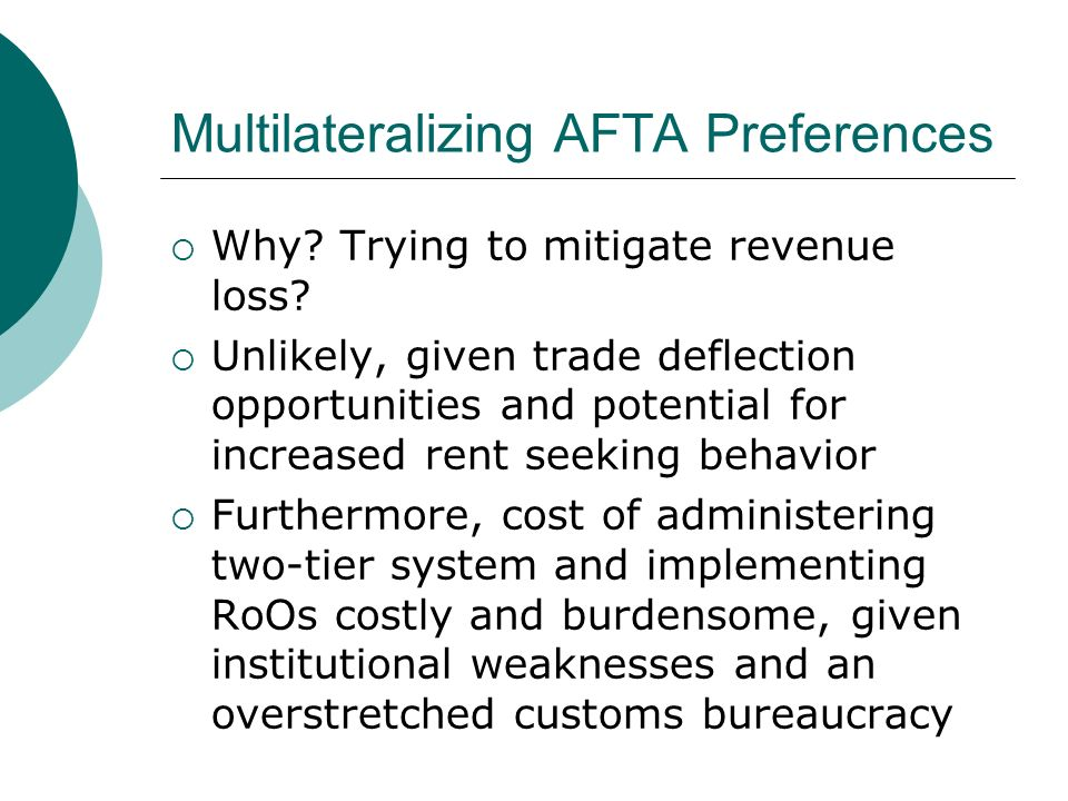 Multilateralizing AFTA Preferences Why? Trying to mitigate revenue loss? Unlikely, given trade deflection opportunities and potential for increased re