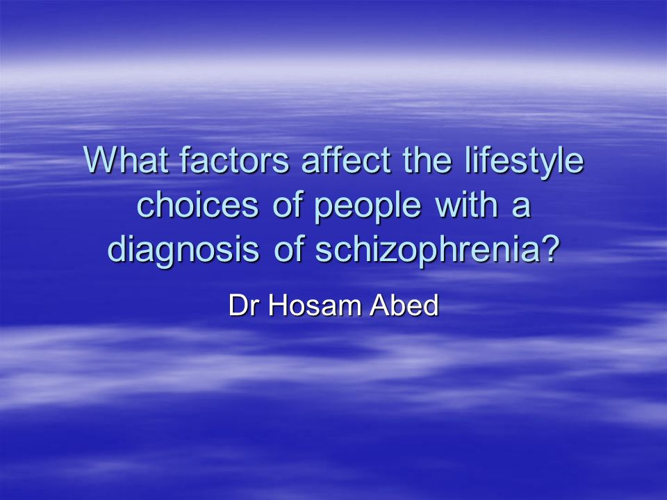 What factors affect the lifestyle choices of people with a diagnosis of schizophrenia? Dr Hosam Abed