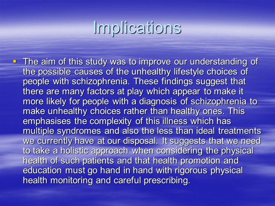 Implications The aim of this study was to improve our understanding of the possible causes of the unhealthy lifestyle choices of people with schizophr