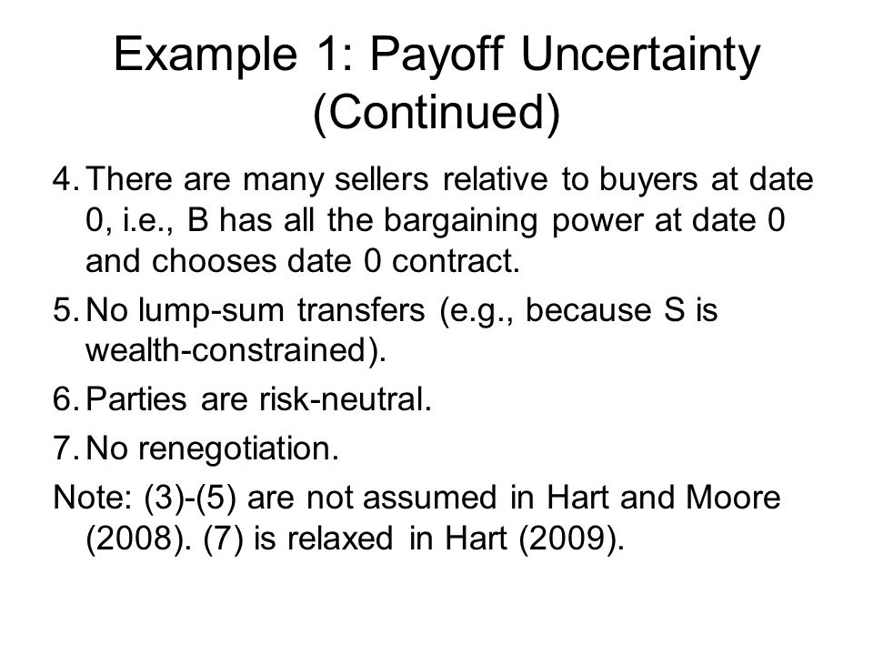Example 1: Payoff Uncertainty (Continued) 4.There are many sellers relative to buyers at date 0, i.e., B has all the bargaining power at date 0 and ch