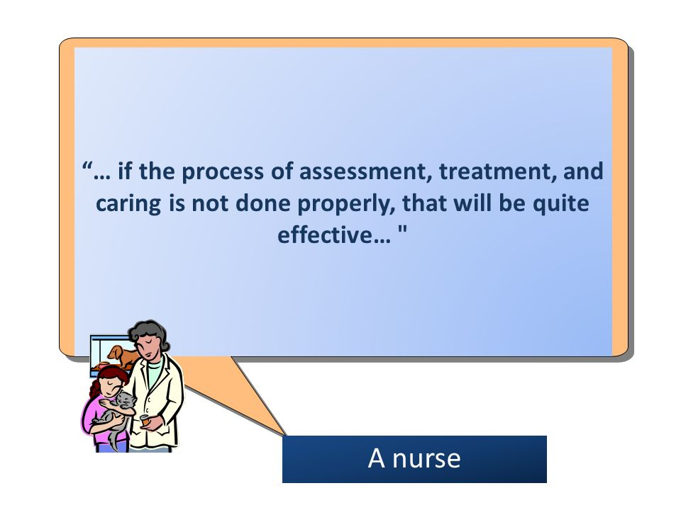 … if the process of assessment, treatment, and caring is not done properly, that will be quite effective…