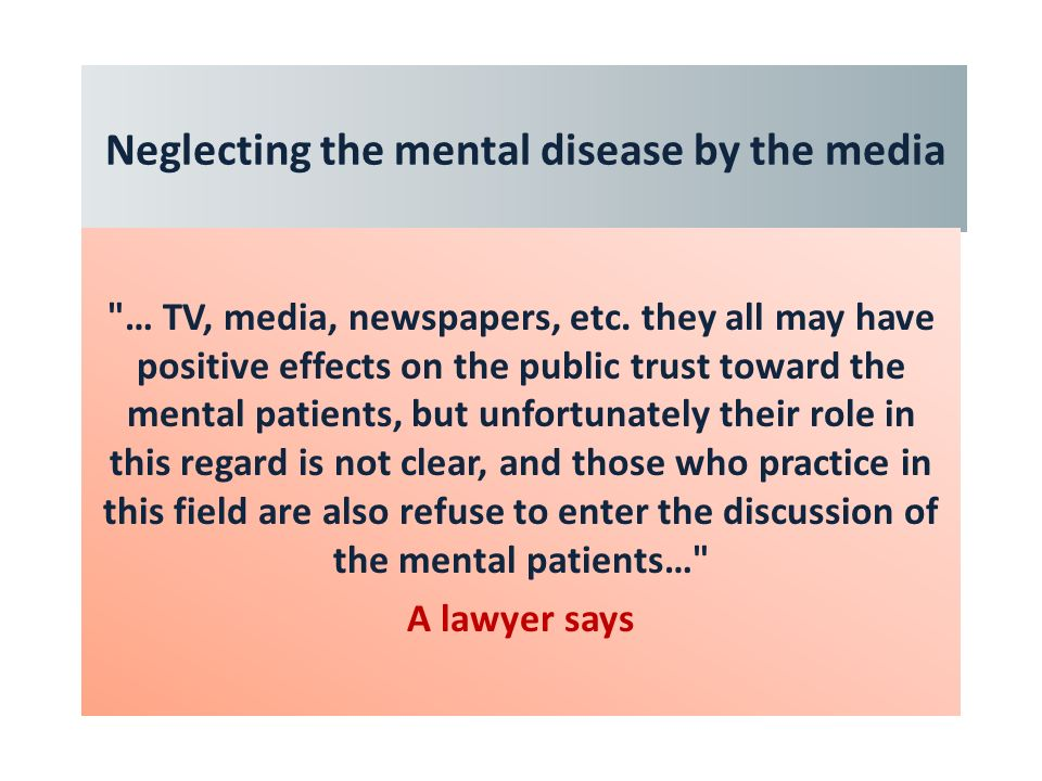 Neglecting the mental disease by the media … TV, media, newspapers, etc.