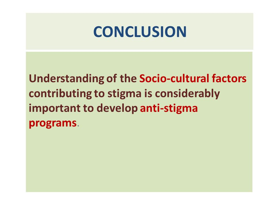 CONCLUSION Understanding of the Socio-cultural factors contributing to stigma is considerably important to develop anti-stigma programs.