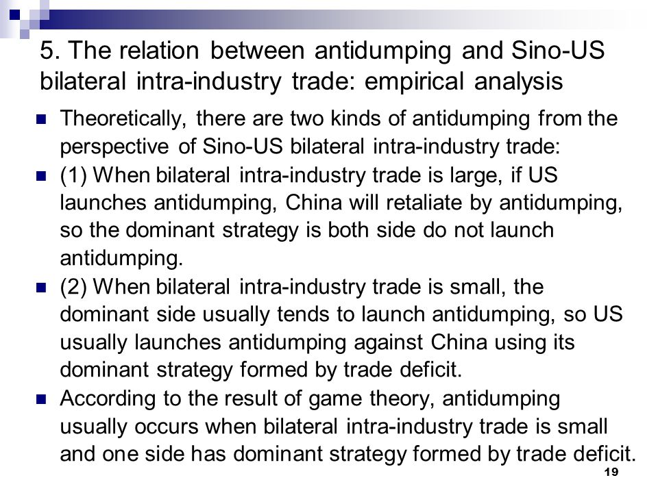 19 5. The relation between antidumping and Sino-US bilateral intra-industry trade: empirical analysis Theoretically, there are two kinds of antidumpin