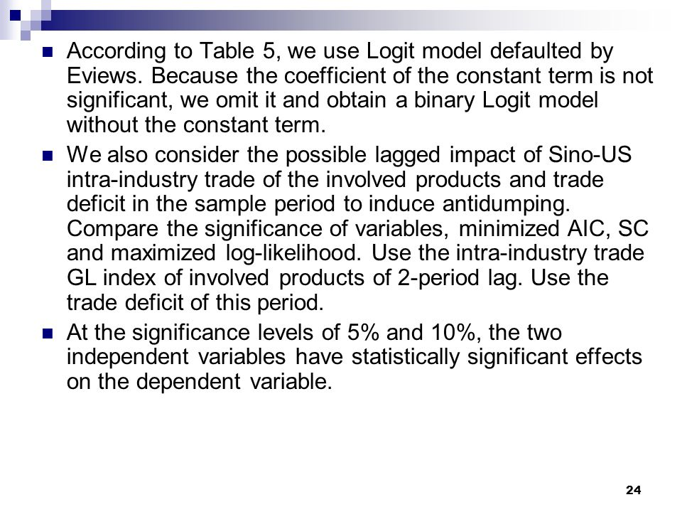 24 According to Table 5, we use Logit model defaulted by Eviews. Because the coefficient of the constant term is not significant, we omit it and obtai