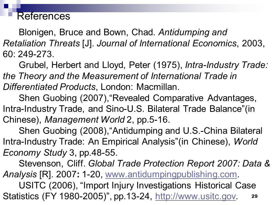 29 References Blonigen, Bruce and Bown, Chad. Antidumping and Retaliation Threats [J]. Journal of International Economics, 2003, 60: 249-273. Grubel,