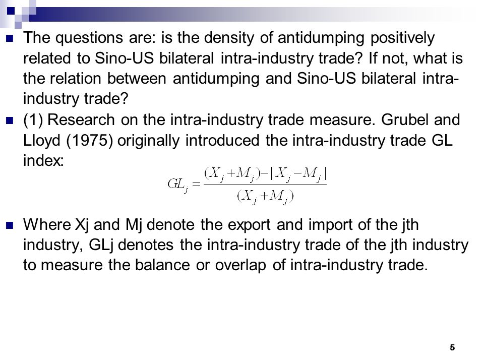5 The questions are: is the density of antidumping positively related to Sino-US bilateral intra-industry trade? If not, what is the relation between