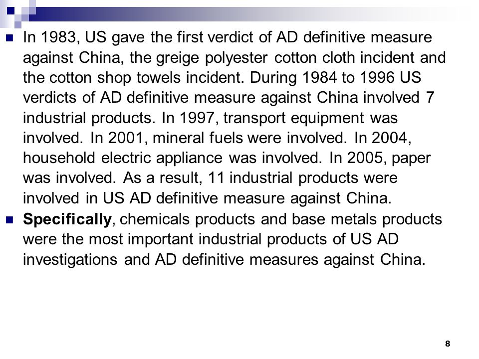 8 In 1983, US gave the first verdict of AD definitive measure against China, the greige polyester cotton cloth incident and the cotton shop towels incident.