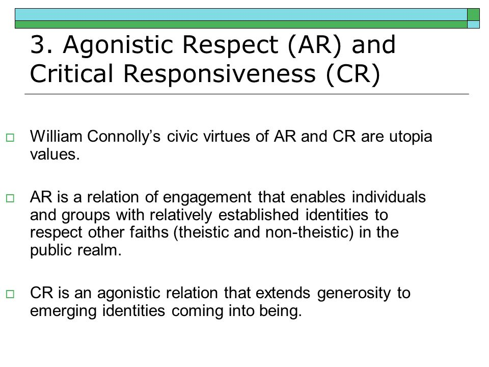 3.Agonistic Respect (AR) and Critical Responsiveness (CR) Why are AR and CR utopian virtues.