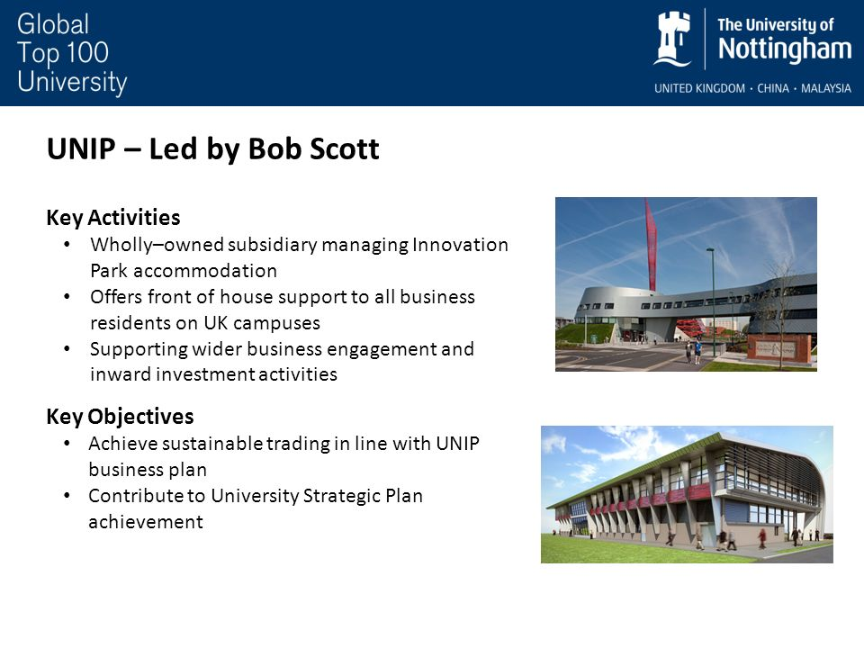 UNIP – Led by Bob Scott Key Activities Wholly–owned subsidiary managing Innovation Park accommodation Offers front of house support to all business re