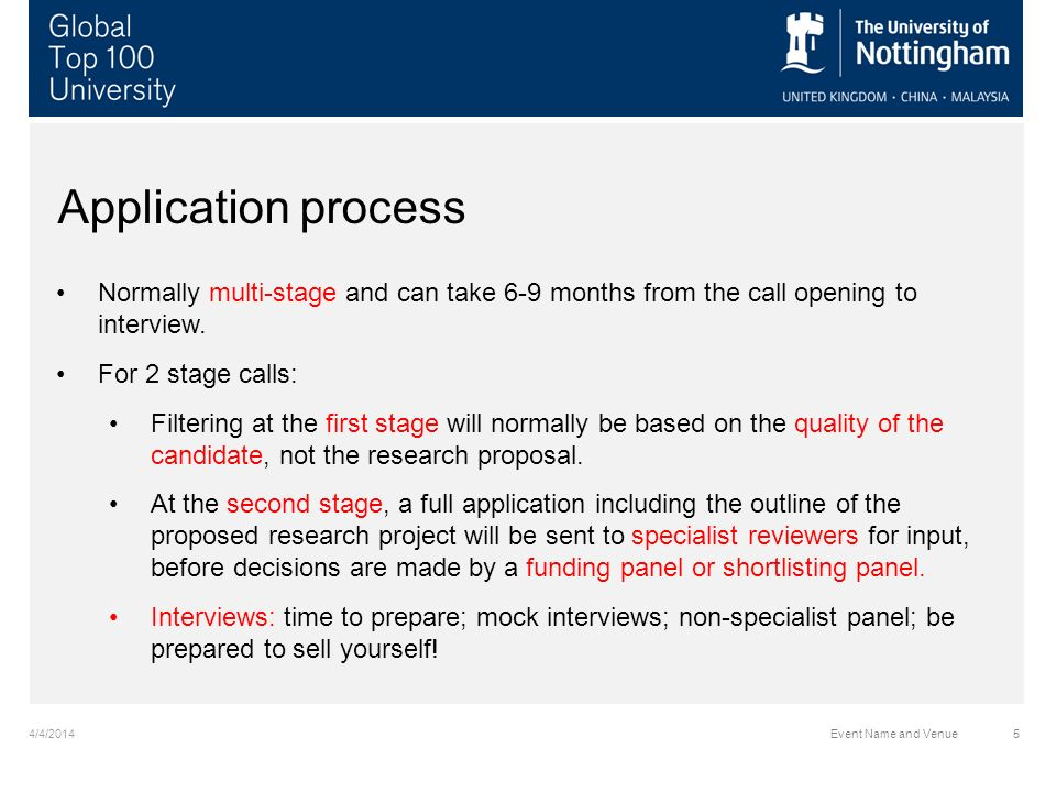 4/4/2014Event Name and Venue5 Application process Normally multi-stage and can take 6-9 months from the call opening to interview.
