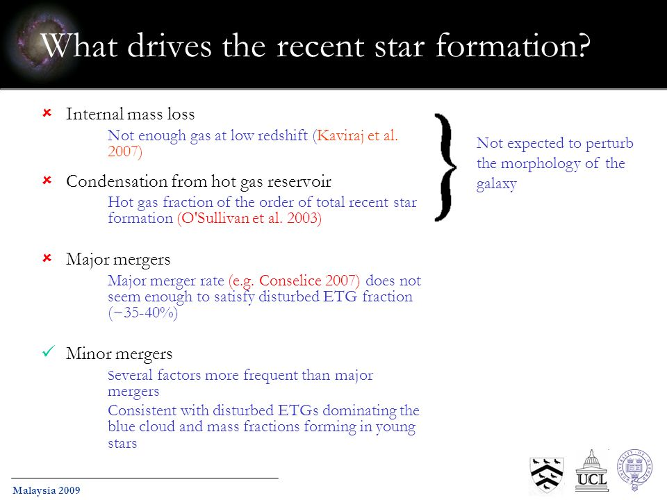 Malaysia 2009 What drives the recent star formation? Internal mass loss Not enough gas at low redshift (Kaviraj et al. 2007) Condensation from hot gas