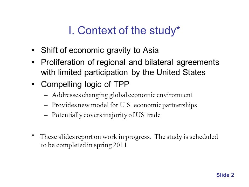 I. Context of the study* Shift of economic gravity to Asia Proliferation of regional and bilateral agreements with limited participation by the United