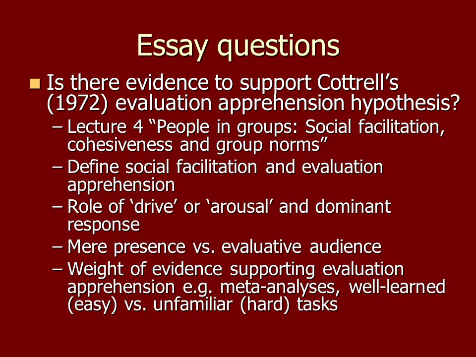 Essay questions Is there evidence to support Cottrells (1972) evaluation apprehension hypothesis? Is there evidence to support Cottrells (1972) evalua