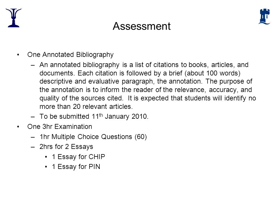 Assessment One Annotated Bibliography –An annotated bibliography is a list of citations to books, articles, and documents. Each citation is followed b