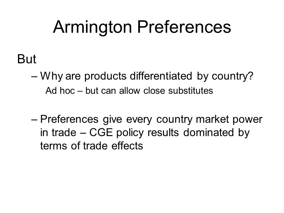 Armington Preferences But –Why are products differentiated by country.