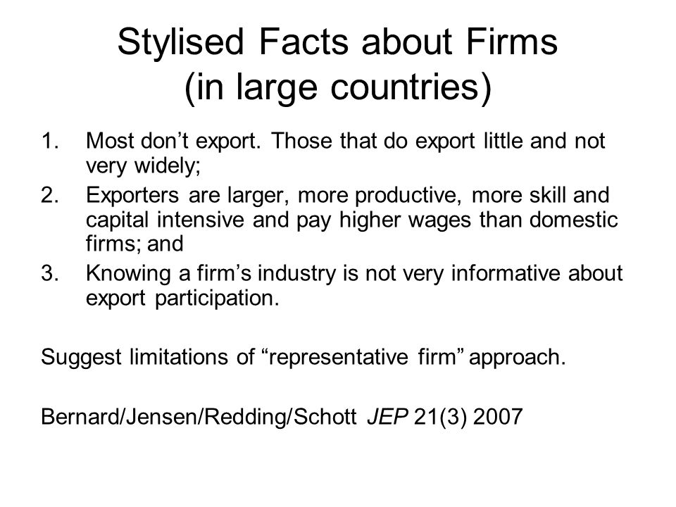 Stylised Facts about Firms (in large countries) 1.Most dont export.