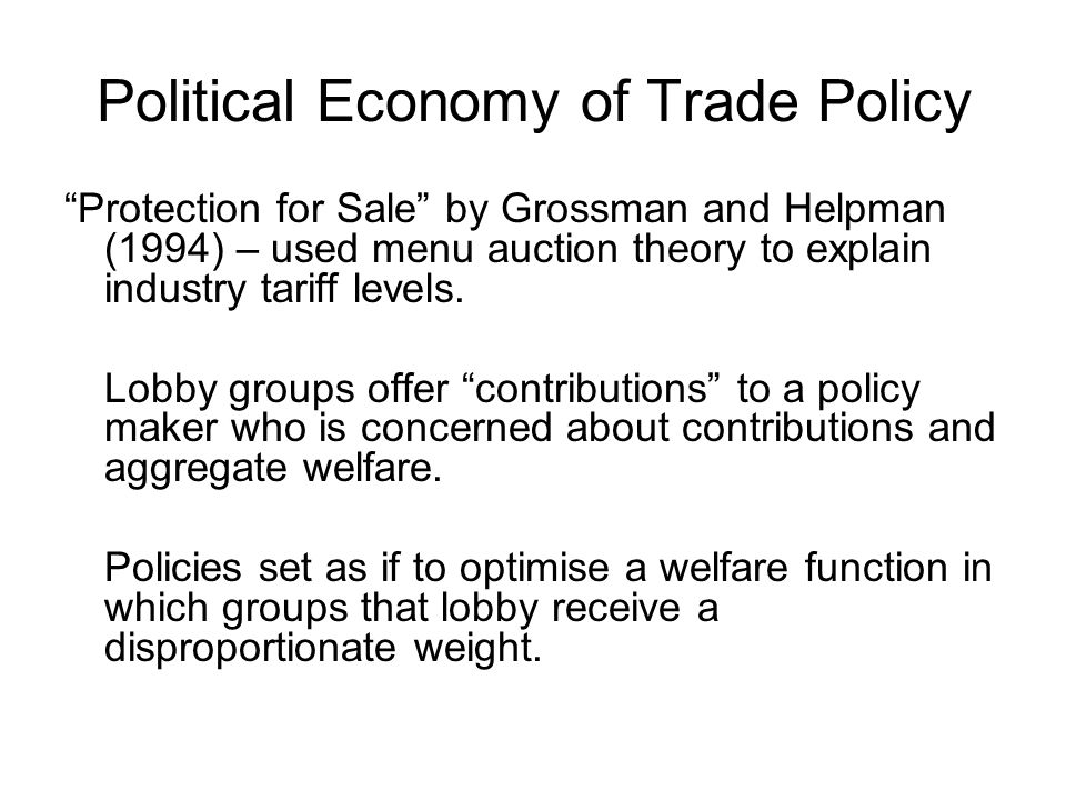 Political Economy of Trade Policy Protection for Sale by Grossman and Helpman (1994) – used menu auction theory to explain industry tariff levels.