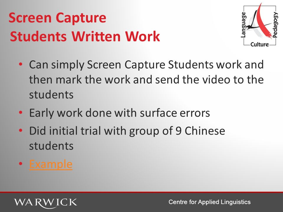 Centre for Applied Linguistics Screen Capture Students Written Work Can simply Screen Capture Students work and then mark the work and send the video