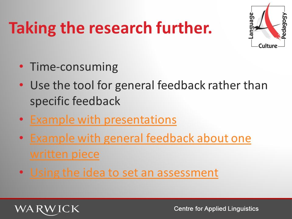 Centre for Applied Linguistics Taking the research further. Time-consuming Use the tool for general feedback rather than specific feedback Example wit
