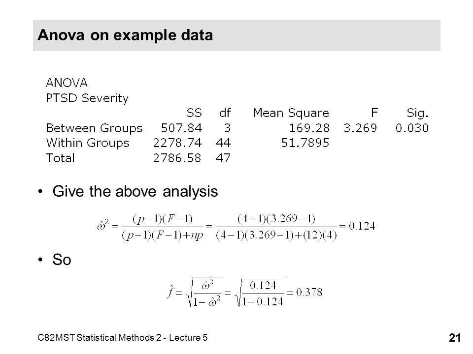 C82MST Statistical Methods 2 - Lecture 5 21 Anova on example data Give the above analysis So