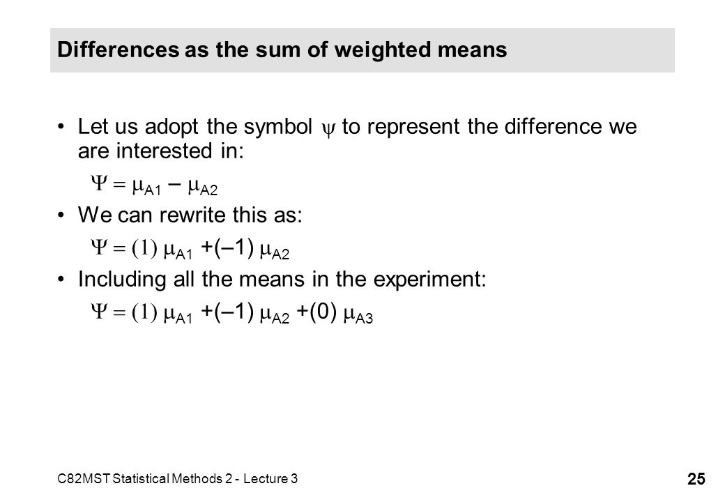 C82MST Statistical Methods 2 - Lecture 3 25 Differences as the sum of weighted means Let us adopt the symbol to represent the difference we are intere