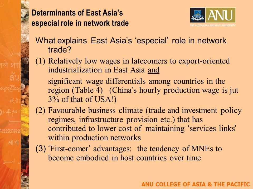 ANU COLLEGE OF ASIA & THE PACIFIC Determinants of East Asias especial role in network trade What explains East Asias especial role in network trade.