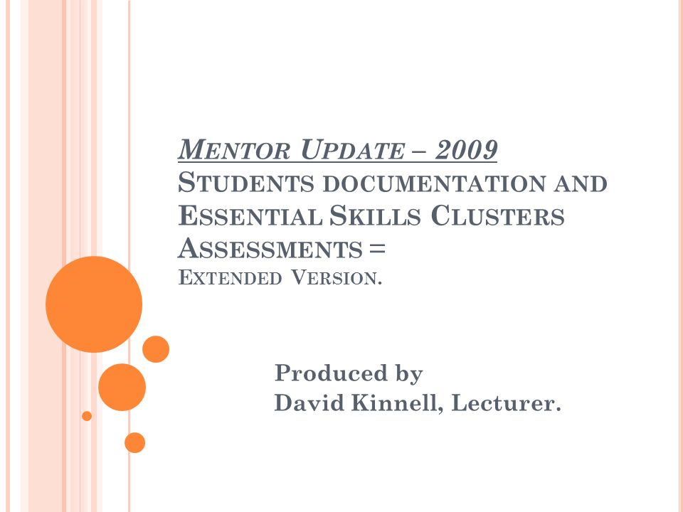M ENTOR U PDATE – 2009 S TUDENTS DOCUMENTATION AND E SSENTIAL S KILLS C LUSTERS A SSESSMENTS = E XTENDED V ERSION.