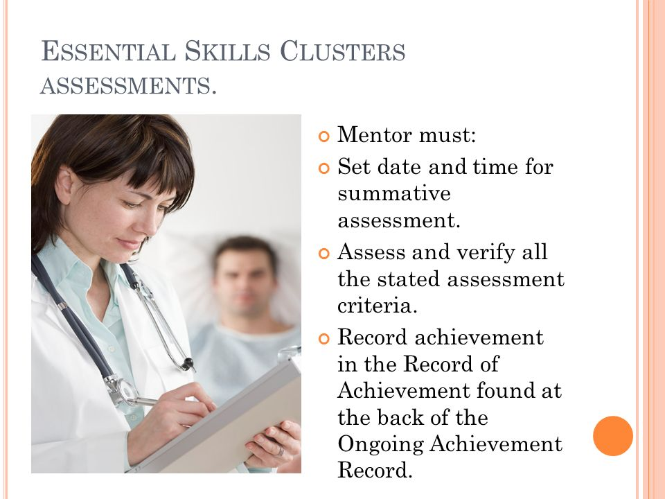 E SSENTIAL S KILLS C LUSTERS ASSESSMENTS. Mentor must: Set date and time for summative assessment. Assess and verify all the stated assessment criteri