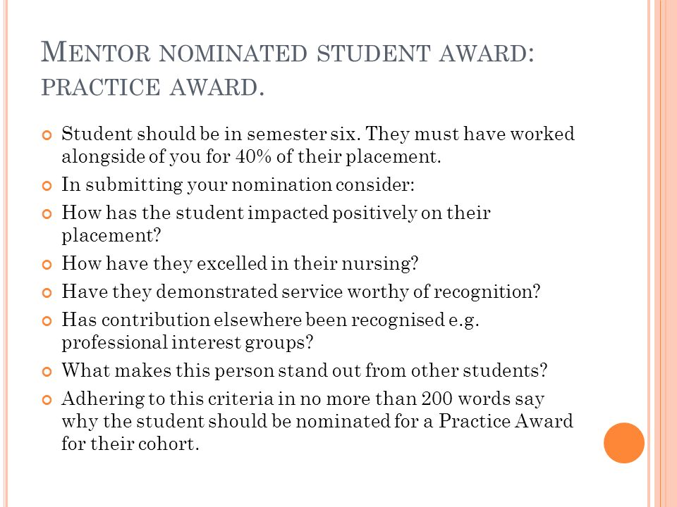 M ENTOR NOMINATED STUDENT AWARD : PRACTICE AWARD. Student should be in semester six. They must have worked alongside of you for 40% of their placement