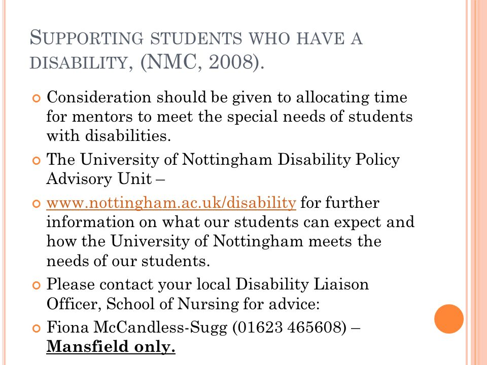 S UPPORTING STUDENTS WHO HAVE A DISABILITY, (NMC, 2008). Consideration should be given to allocating time for mentors to meet the special needs of stu