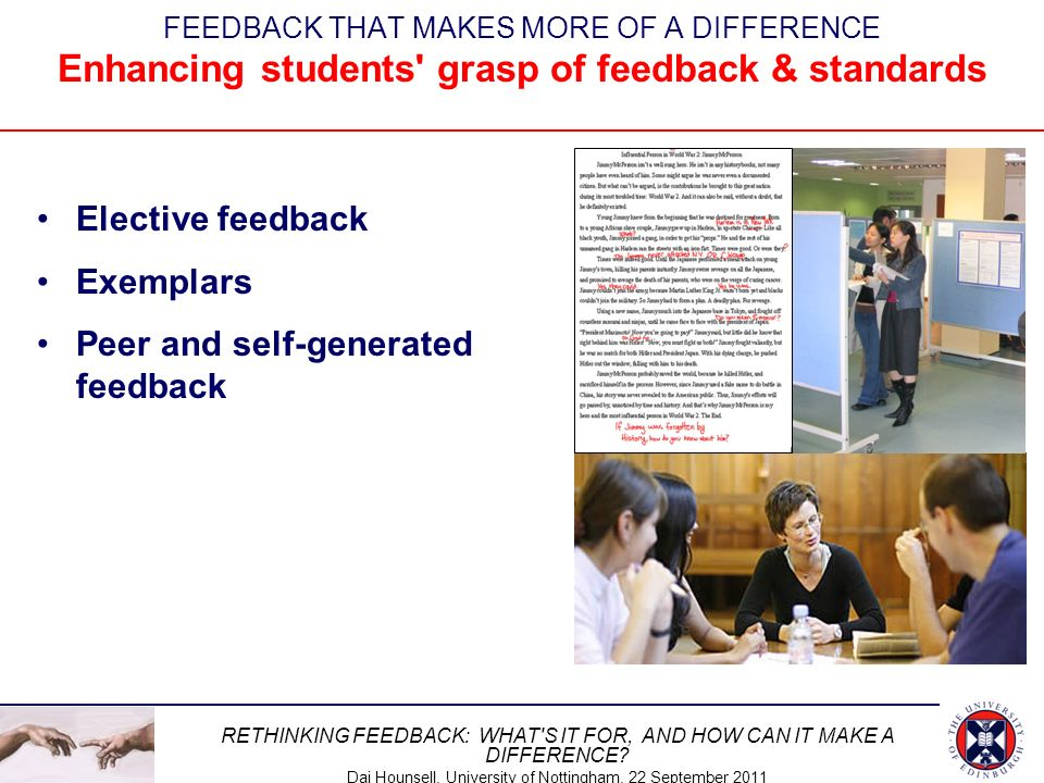 RETHINKING FEEDBACK: WHAT'S IT FOR, AND HOW CAN IT MAKE A DIFFERENCE? Dai Hounsell, University of Nottingham, 22 September 2011 FEEDBACK THAT MAKES MO