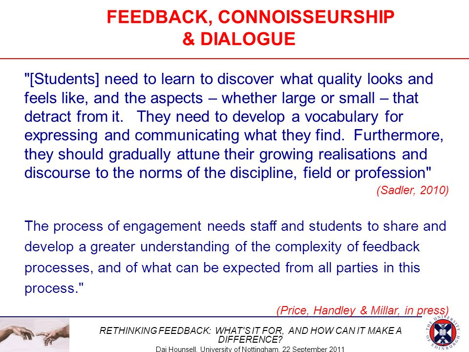 RETHINKING FEEDBACK: WHAT'S IT FOR, AND HOW CAN IT MAKE A DIFFERENCE? Dai Hounsell, University of Nottingham, 22 September 2011 FEEDBACK, CONNOISSEURS