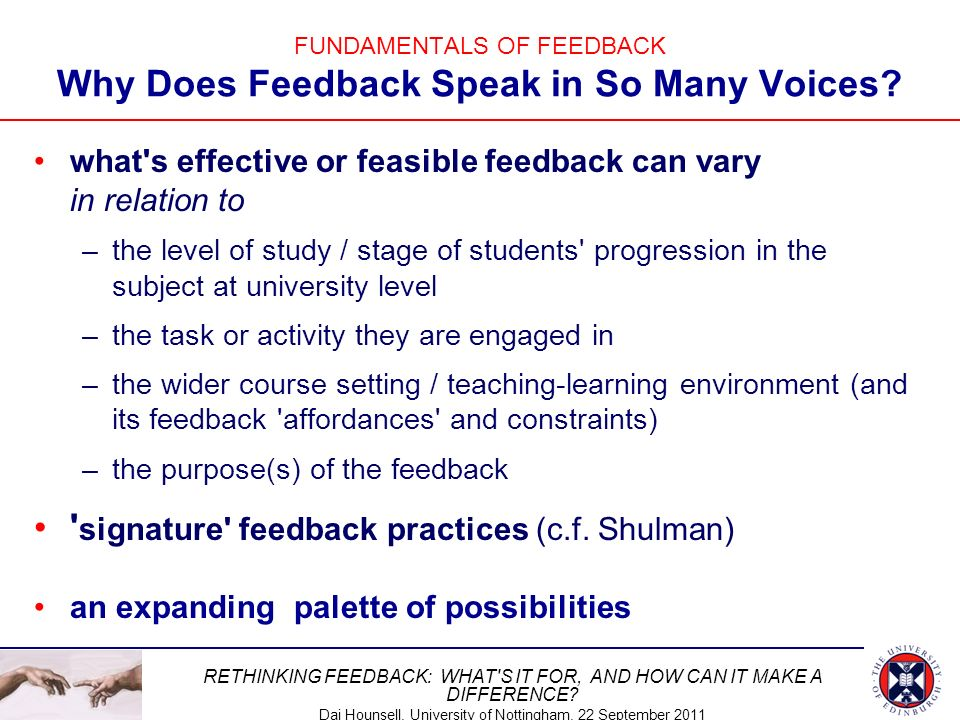 RETHINKING FEEDBACK: WHAT'S IT FOR, AND HOW CAN IT MAKE A DIFFERENCE? Dai Hounsell, University of Nottingham, 22 September 2011 FUNDAMENTALS OF FEEDBA