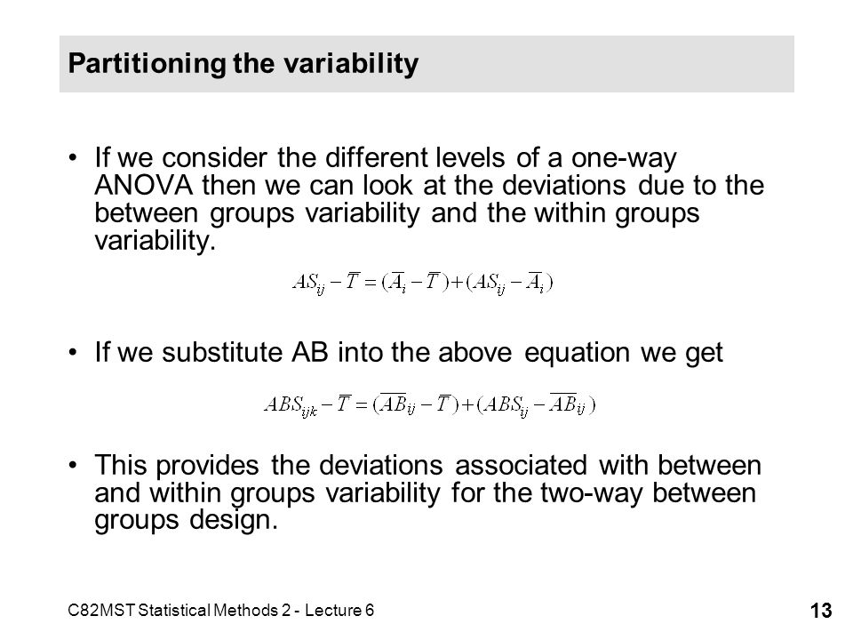 C82MST Statistical Methods 2 - Lecture 6 13 Partitioning the variability If we consider the different levels of a one-way ANOVA then we can look at th