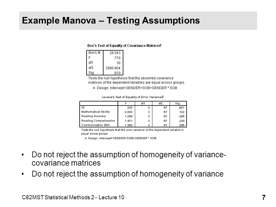 C82MST Statistical Methods 2 - Lecture 10 7 Example Manova – Testing Assumptions Do not reject the assumption of homogeneity of variance- covariance m