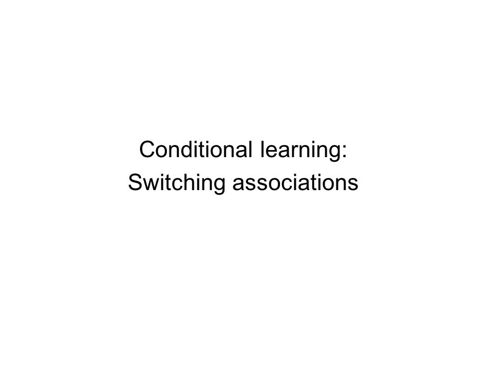Conditional learning: Switching associations