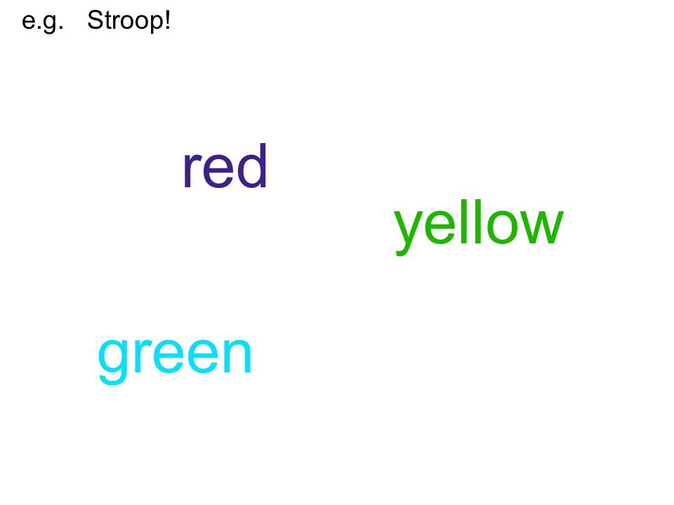 e.g. Stroop! red yellow green