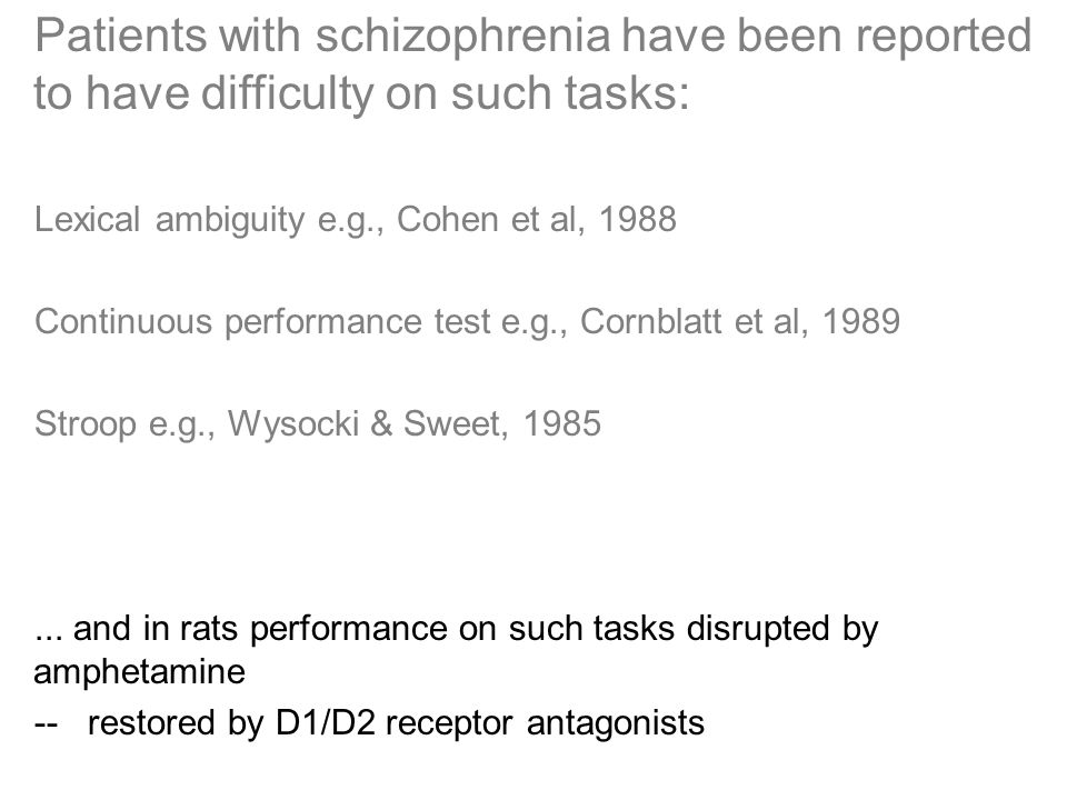 Patients with schizophrenia have been reported to have difficulty on such tasks: Lexical ambiguity e.g., Cohen et al, 1988 Continuous performance test